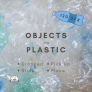 Objects on Plastic
